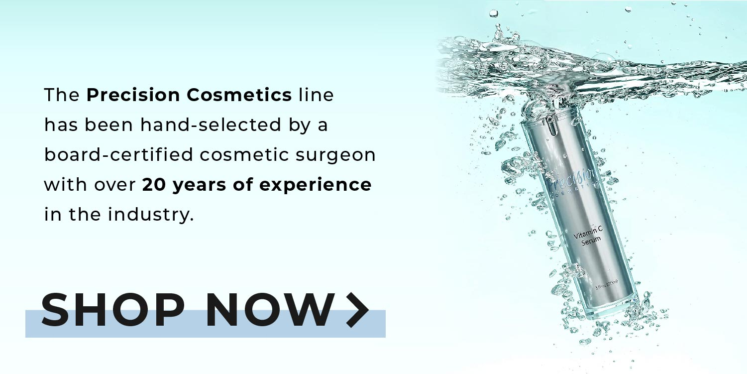 Shop Now - The Precision Cosmetics line has been hand-selected by a board-certified cosmetic surgeon with over 20 years of experience in the industry. Shop Now
